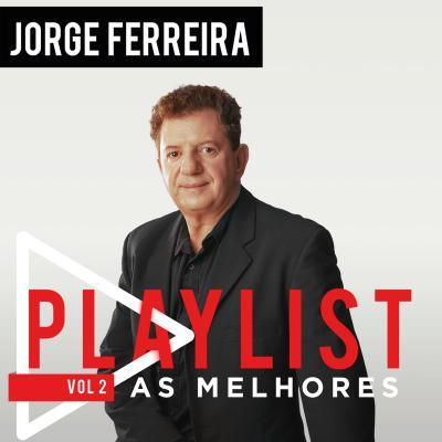 Jorge Ferreira - Playlist - As melhores Vol. 2