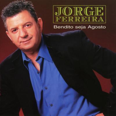 Jorge Ferreira - Bendito seja Agosto