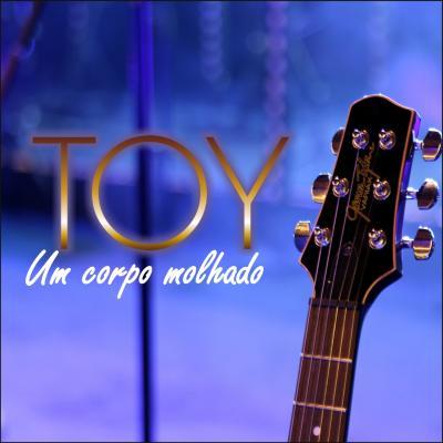 Toy - Um corpo molhado