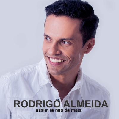 Rodrigo Almeida - Assim já não dá