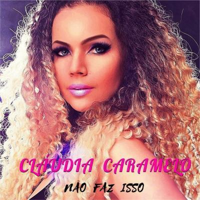 Cláudia Caramelo - Não faz isso