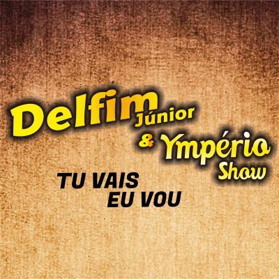 Delfim Junior e Ymperio Show - Tu vais eu vou