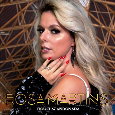 Rosa Martins - Fiquei abandonada
