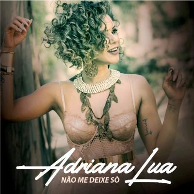 Adriana Lua - Não me deixe só