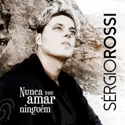 Sérgio Rossi - Nunca vou amar ninguém