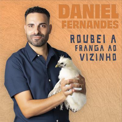 Daniel Fernandes - Roubei a franga ao vizinho