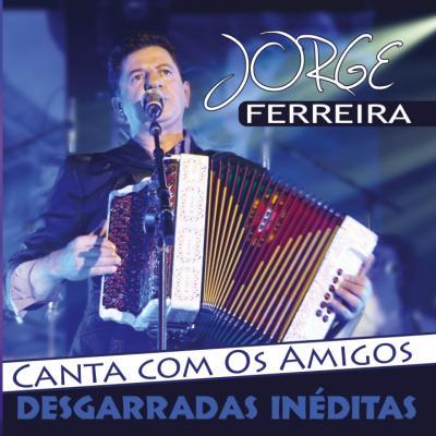 Jorge Ferreira - Canta com os amigos - Desgarradas Inéditas